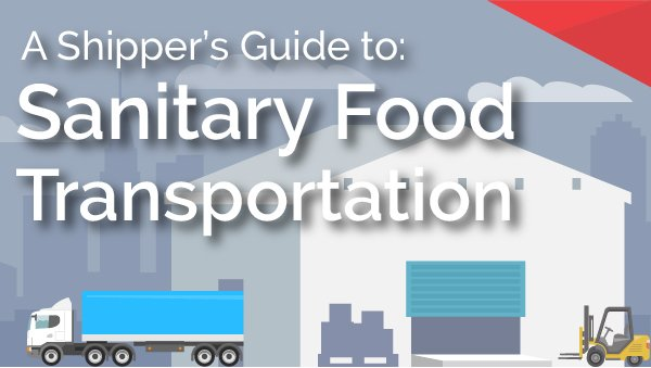 A Shippers Guide to Sanitary Food Transportation